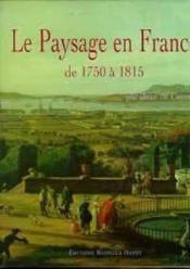 Le paysage en France de 1750 à 1815 - Couverture - Format classique