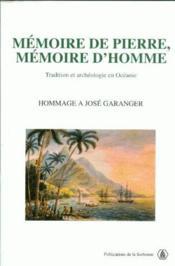 Mémoire de pierre, mémoire d'homme ; tradition et archéologie en Océanie ; hommage a José Garanger - Couverture - Format classique