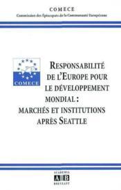 Responsabilite De L'Europe Pour Le Developpement Mondial Marches Et Institutions Apres Seattle - Couverture - Format classique