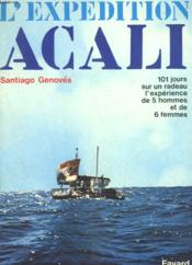 L'Expedition Acali. 101 Jours Sur Un Radeau L'Experience De 5 Hommes Et De 6 Femmes. - Couverture - Format classique
