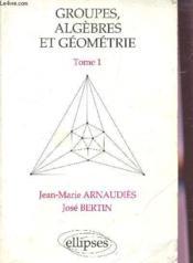 Groupes Algebres Et Geometrie Tome 1 - Couverture - Format classique