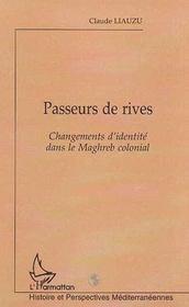 Passeurs De Rives . Changements D'Identite Dans Le Maghreb Colonial - Intérieur - Format classique