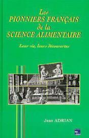 Les Pionniers Francais De La Science Alimentaire : Leur Vie, Leurs Decouvertes - Couverture - Format classique