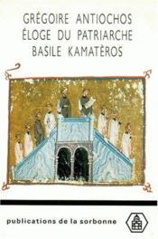 Grégoire Antiochos ; éloge du patriarche Basile Kamatèros - Couverture - Format classique