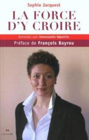 La Force D'Y Croire. Entretiens Avec Emmanuelle Dépollier - Couverture - Format classique