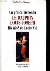 Un prince méconnu ; le dauphin Louis-Joseph ; fils ainé de Louis XVI - Couverture - Format classique