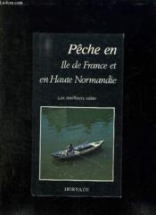 La Peche En Ile De France Et En Haute Normandie. Les Meilleurs Coins. - Couverture - Format classique