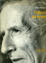Teilhard Oui Ou Non? . Collection : Jalons. Je Sais, Je Crois. - Couverture - Format classique