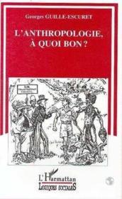 Anthropologie A Quoi Bon? - Couverture - Format classique