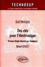 Electronique Des Cles Pour L'Electronique Travaux Diriges Illustres Par Simulation - Intérieur - Format classique