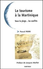 Le tourisme à la Martinique ; sous la plage... les conflits - Couverture - Format classique