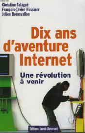 Dix ans d'aventure internet ; une révolution à venir - Couverture - Format classique