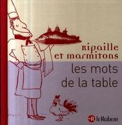 Ripaille et marmitons ; mots de la table - Intérieur - Format classique