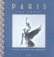 Paris, les dômes ; ultime respiration baroque - Couverture - Format classique