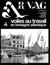 Ar Vag N.4 ; Voiles Au Travail En Bretagne Atlantique - Intérieur - Format classique