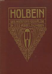 Hans Holbein D.J. Des Meisters Gemälde In 252 Abbildungen - Couverture - Format classique