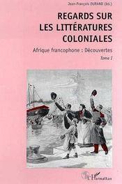 Regards sur les littératures coloniales t.1 ; Afrique francophone : découvertes - Intérieur - Format classique