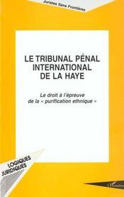 Le Tribunal Penal International De La Haye ; Le Droit A L'Epreuve De La Purification Ethnique - Intérieur - Format classique
