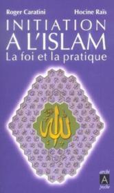 Initiation à l'islam ; la foi et la pratique - Couverture - Format classique