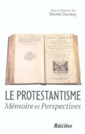 Le protestantisme, mémoire et perspectives - Couverture - Format classique
