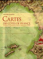 Cartes des côtes de France ; histoire de la cartographie marine et terrestre du littoral - Intérieur - Format classique