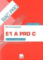 E1A pro C ; sujets d'examen ; epreuve E, sous-epreuve EA ; bac pro comptabilite ; pochette de l'eleve (13e edition) – Francois Cartier
