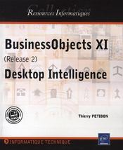 Vente livre :  Businessobjects desktop intelligence (version xi r2)  - Petitbon Thierry