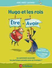 Hugo Et Les Rois T.1 ; Etre Et Avoir ; Ou Comment Accorder Les Participes Passés Sans Se Tromper ! - Couverture - Format classique