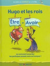 Hugo Et Les Rois T.1 ; Etre Et Avoir ; Ou Comment Accorder Les Participes Passés Sans Se Tromper ! - Intérieur - Format classique