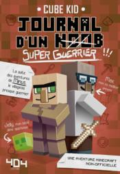 Journal d'un Noob T.2 ; super-guerrier  - Cube Kid
