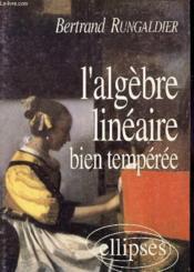 L'Algebre Lineaire Bien Temperee - Couverture - Format classique