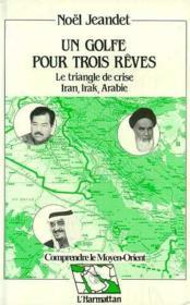 Un golfe pour trois rêves ; le triangle de crise Iran, Irak, Arabie - Couverture - Format classique