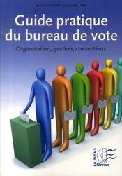 Guide pratique du bureau de vote ; organisation, gestion, contentieux - Intérieur - Format classique