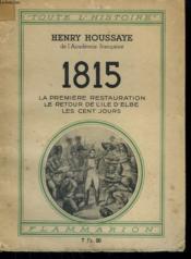 1815. La Premiere Restauration, Le Retour De L'Ile D'Elbe, Les Cent Jours. Collection : Toute L'Histoire N° 7 - Couverture - Format classique