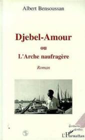 Djebel-Amour ou l'arche naufragère - Couverture - Format classique