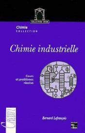 Chimie Industrielle Tome 1: Cours Et Problemes Resolus - Couverture - Format classique