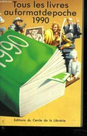 Tous Les Livres Au Format De Poche 1990. - Couverture - Format classique