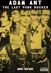 Adam Ant ; the last punk rocker  - Marc Dufaud