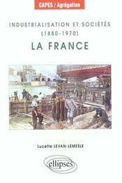 Industrialisation Et Societes (1880-1970) La France Capes/Agregation - Intérieur - Format classique