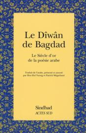 Le dîwân de Bagdad ; le siècle d'or de la poésie arabe - Couverture - Format classique