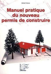 Manuel Pratique Du Nouveau Permis De Construire - Couverture - Format classique