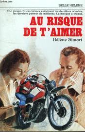 Au Risque De T'Aimer. Collection : A La Belle Helene. - Couverture - Format classique