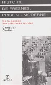 Histoire de Fresnes, prison «moderne» ; de la genèse aux premières années - Couverture - Format classique