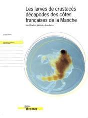 Les Larves De Crustaces Decapodes Des Cotes Francaises De Lamanche. Identification, Periode, Abondan - Couverture - Format classique