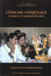 L'Enigme Conjugale. Femmes Et Mariage En Asie - Couverture - Format classique
