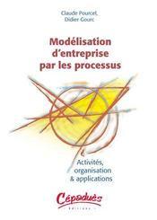 Modelisation d'entreprise par les processus ; activites, organisation et applications - Intérieur - Format classique