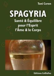 Spagyria ; santé et équilibre pour l'esprit, l'âme et le corps - Couverture - Format classique