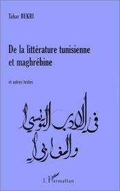 De la littérature tunisienne et maghrébine - Couverture - Format classique