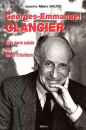 Georges-Emmanuel Clancier, De La Terre Natale Aux Terres D'Ecriture - Couverture - Format classique
