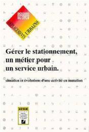 Gérer le stationnement ; un métier pour un service urbain ; situation et évolutions d'une activité en mutation - Couverture - Format classique
